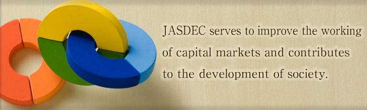 JASDEC serves to improve the working of capital markets and contributes to the development of society